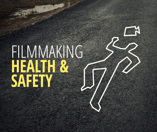 Filmmaking Health & Safety - A Practical Guide