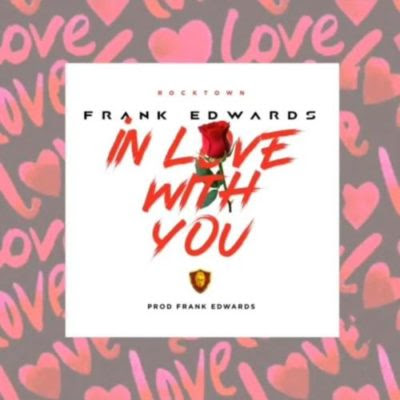 """Music : Frank Edwards – """"In Love With You"""""""