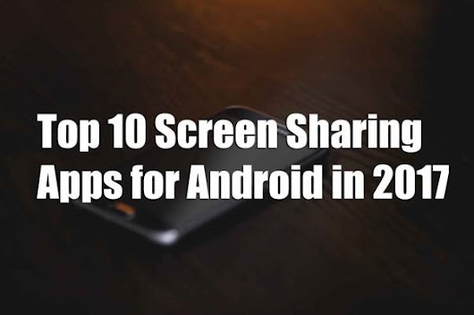 Top 10 Best screen sharing apps for android in 2017 | Techy Ways