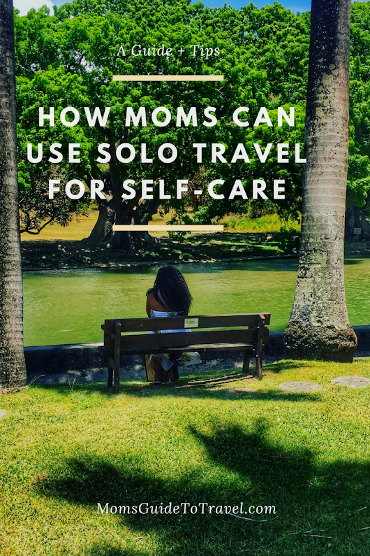 How Moms Can Use Solo Travel for Self-Care (A Guide + Tips)