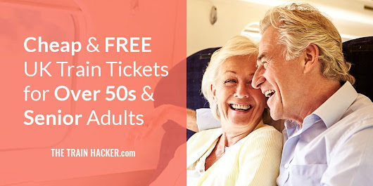 Cheap & FREE UK Train Tickets for Over 50s & Senior Adults