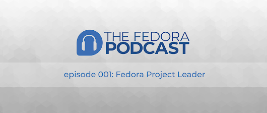 Listen to the new Fedora podcast - Fedora Magazine