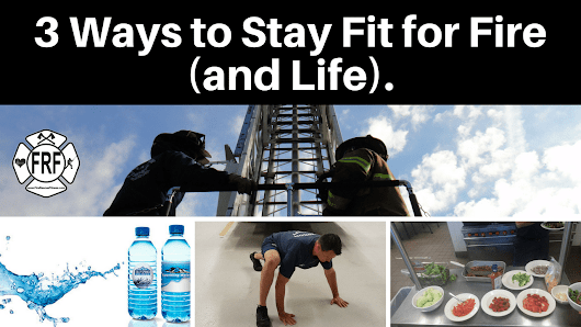 3 Steps to Get Fit for Fire and Life | Fire Rescue Fitness