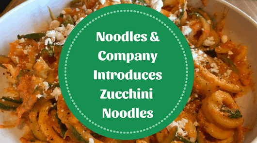 Noodles & Company Introduces Zucchini Noodles