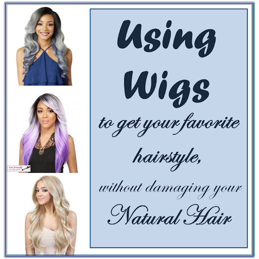 Using Wigs to get your favorite hairstyle, without damaging your Natural Hair - Mummasaurus
