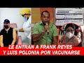 Critican A Frank Reyes Y Luis Polonia Por Recibir Vacuna Sin Cumplir La Edad Necesaria