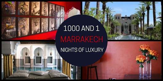 A Thousand and One Nights of Luxury in Marrakech | followsummer
