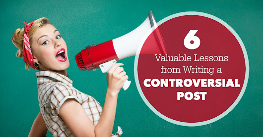 6 Valuable Lessons from Writing a Controversial Post