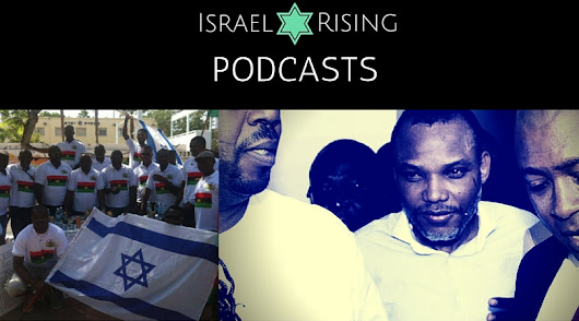"[Podcast] Biafra Message to Israel: ""Help us! Buhari is a Murderer!"" - Israel Rising"