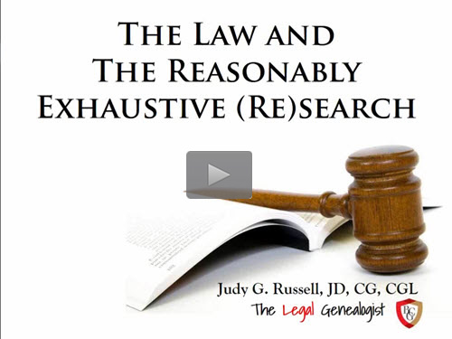 The Law and the Reasonably Exhaustive (Re)Search- free BCG webinar by Judy Russell, JD, CG, CGL now online for limited time