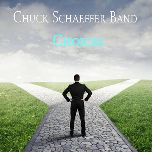 Choices by Chuck Schaeffer Band distributed by DistroKid and live on Tidal