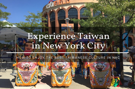 How to Enjoy the Best of Taiwanese Culture in New York City?