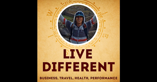 Live Different Podcast: Business | Travel | Health | Performance by Matt Wilson: Entrepreneur, Adventurer on iTunes