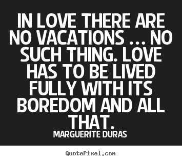In Love There Are No Vacations No Such Thing Love Marguerite