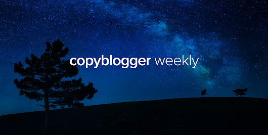 Practical Tips to Move You Toward Your Content Marketing Goals - Copyblogger