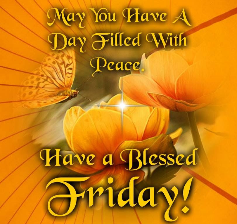 May You Have A Day Filled With Peace Have A Blessed Friday Pictures