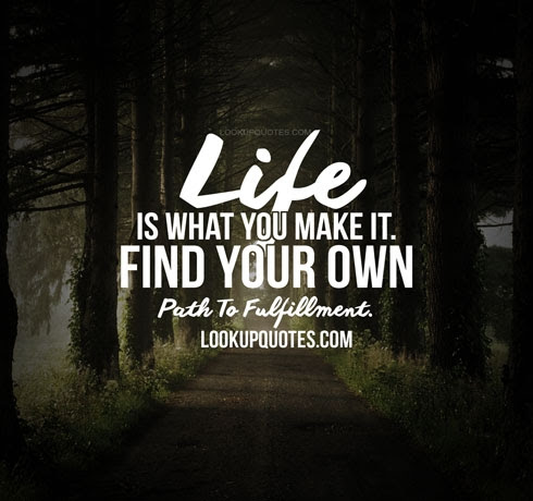 Life Is What You Make It Find Your Own Path To Fulfillment