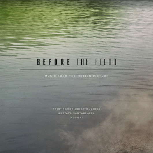 Album: Trent Reznor & Atticus Ross + Gustavo Santaolalla + Mogwai - Before the Flood (2016)