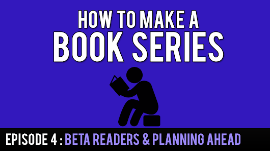 How To Make A Book Series: Episode 4 – Beta Readers & Planning Ahead – The Wonderfully Weird