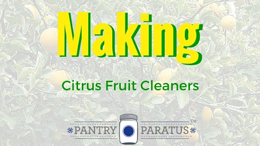 Making Citrus Fruit Cleaners - Pantry Paratus