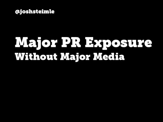 How to Get Major PR Exposure Without Major Media