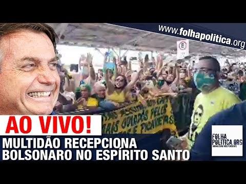 AO VIVO: MULTIDÃO RECEPCIONA O PRESIDENTE JAIR BOLSONARO NO ESPÍRITO SANTO
