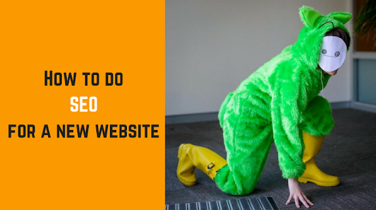 How to do SEO for a New Website: Better Your Web Traffic