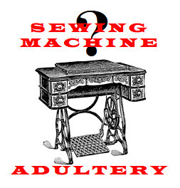 Sewing Machine Adultery
