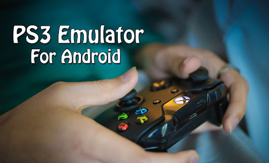 PS3 Emulator For Android | Play PS3 Games On Android - Trick Xpert