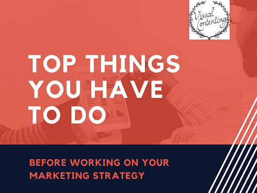 Top Things You Have to Do Before Working on Your Marketing Strategy - Visual Contenting