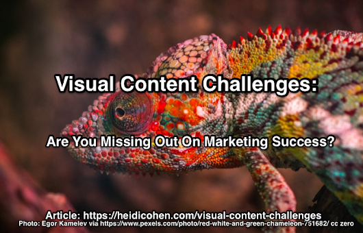 Visual Content Challenges: Missing Out On Marketing Success? - Heidi Cohen