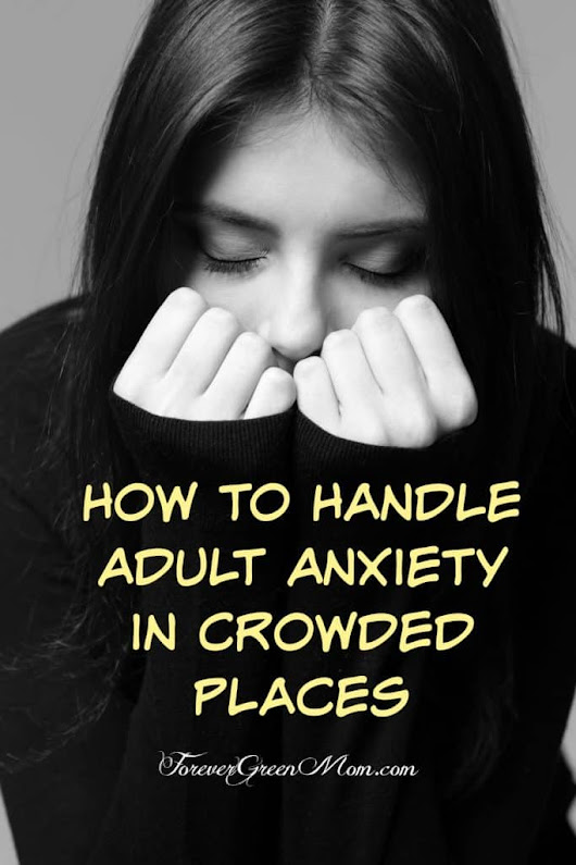 How to Handle Adult Anxiety in Crowded Places | Forever Green Mom