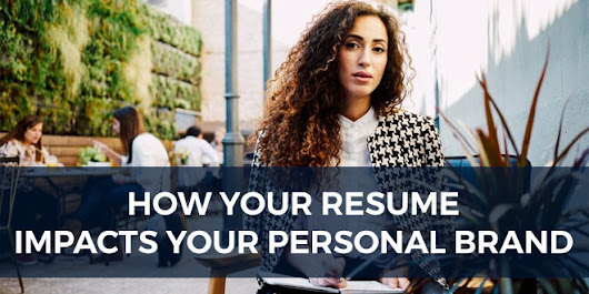 How Your Resume Impacts Your Personal Brand – And Vice Versa