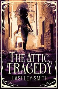 The Attic Tragedy by J. Ashley-Smith