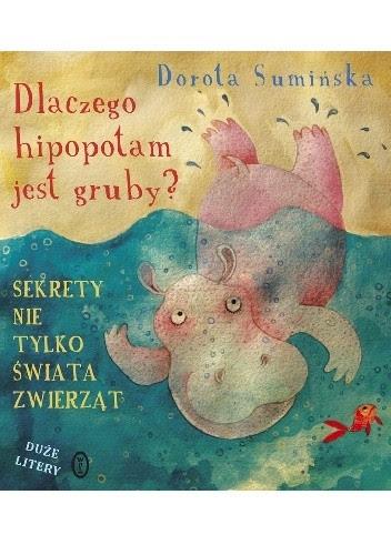 Okładka książki Dlaczego hipopotam jest gruby? Sekrety nie tylko świata zwierząt