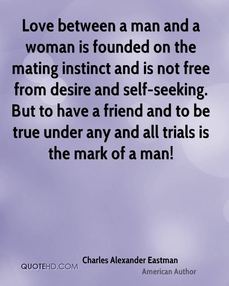 Love between a man and a woman is founded on the mating instinct and is not