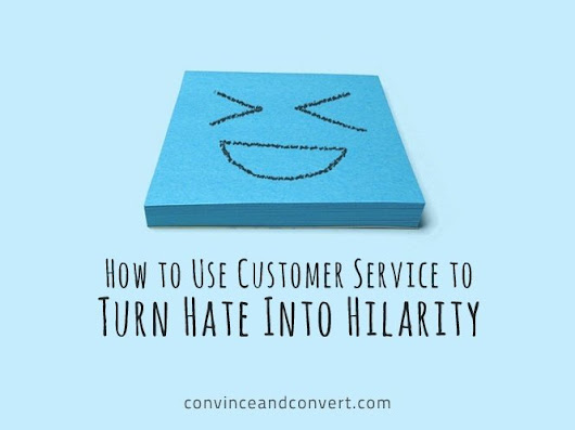 How to Use Customer Service to Turn Hate Into Hilarity | Convince and Convert: Social Media Strategy and Content Marketing Strategy