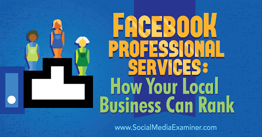 Facebook Professional Services: How Your Local Business Can Rank : Social Media Examiner