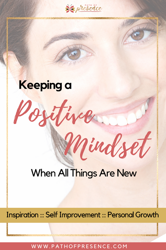 What You Need To Know About A Positive Mindset When All Things Are New