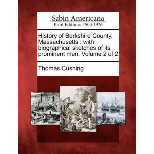 History of Berkshire County, Massachusetts : with biographical Sketches of Its Prominent Men. Volume 2 of 2