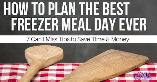 7 Can't Miss Tips For a Successful Freezer Meal Day - Queen of Free