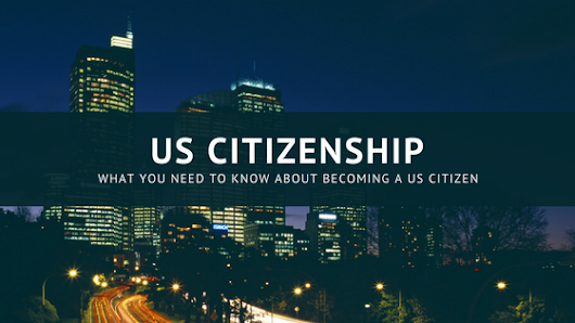 What You Need To Know About Becoming A U.S. Citizen