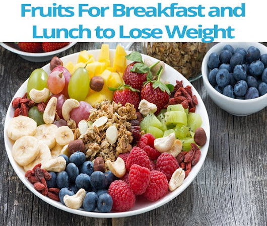 Fruits For Breakfast and Lunch to Lose Weight