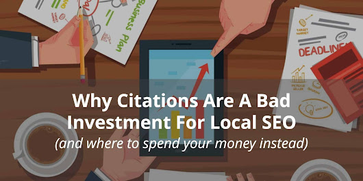 Why Citations Are A Bad Investment For Local SEO (and where to spend your money instead)