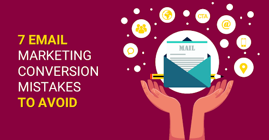 7 Email Marketing Conversion Mistakes to Avoid