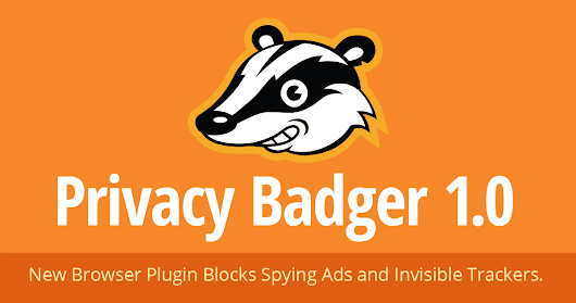 Privacy Badger 1.0 Is Here To Stop Online Tracking!