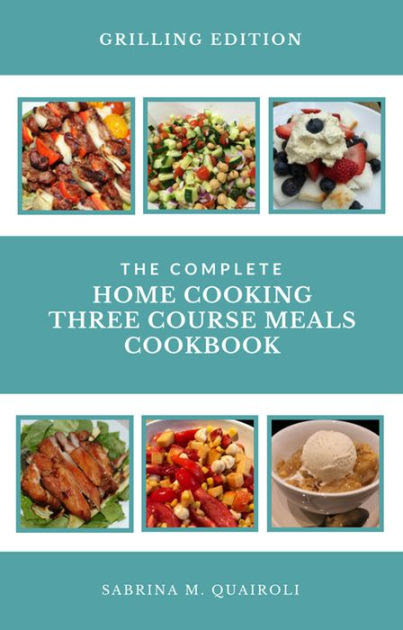 The Complete Home Cooking Three Course Meals Cookbook