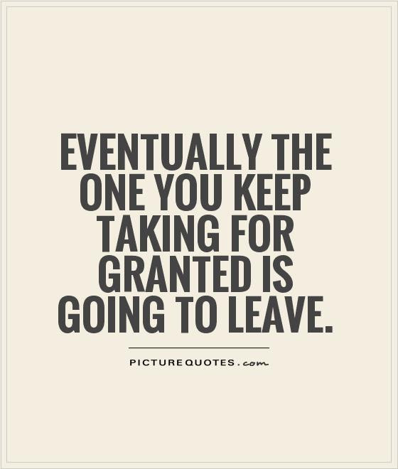 Things You Take For Granted Get Taken Picture Quotes