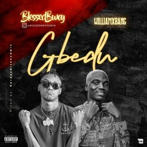 MUSIC: Blessed Bwoy Ft Williamx Bang – Gbedu