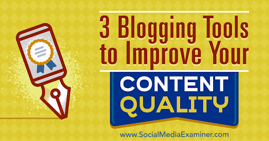 3 Blogging Tools to Improve Your Content Quality : Social Media Examiner